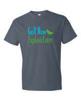 Golf Now, Explain Later tee shirt from The Golf Nut Golf Shop