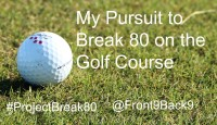 My Pursuit to Break 80 on the Golf Course:  #ProjectBreak80